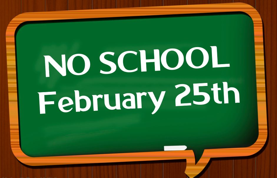 NO SCHOOL FEB 25TH FLYER